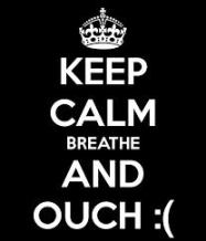 keep calm breathe and ouch